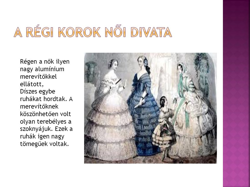 A régi korok női divata Régen a nők ilyen nagy alumínium merevítőkkel ellátott,
