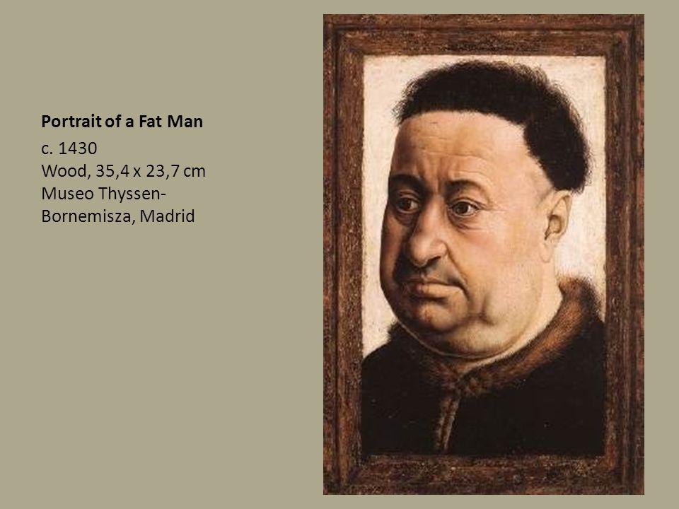 Portrait of a Fat Man c. 1430 Wood, 35,4 x 23,7 cm Museo Thyssen-Bornemisza, Madrid