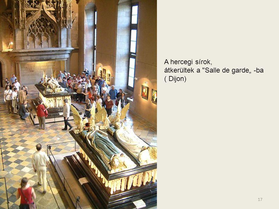 """A hercegi sírok, átkerültek a Salle de garde"""" -ba ( Dijon)"""