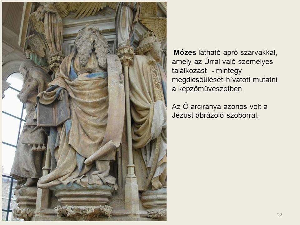 Mózes látható apró szarvakkal, amely az Úrral való személyes találkozást - mintegy megdicsőülését hívatott mutatni a képzőművészetben.