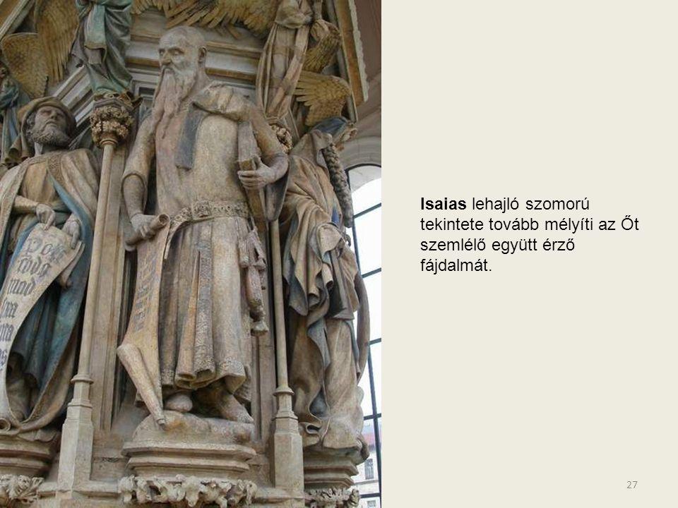 Isaias lehajló szomorú tekintete tovább mélyíti az Őt szemlélő együtt érző fájdalmát.