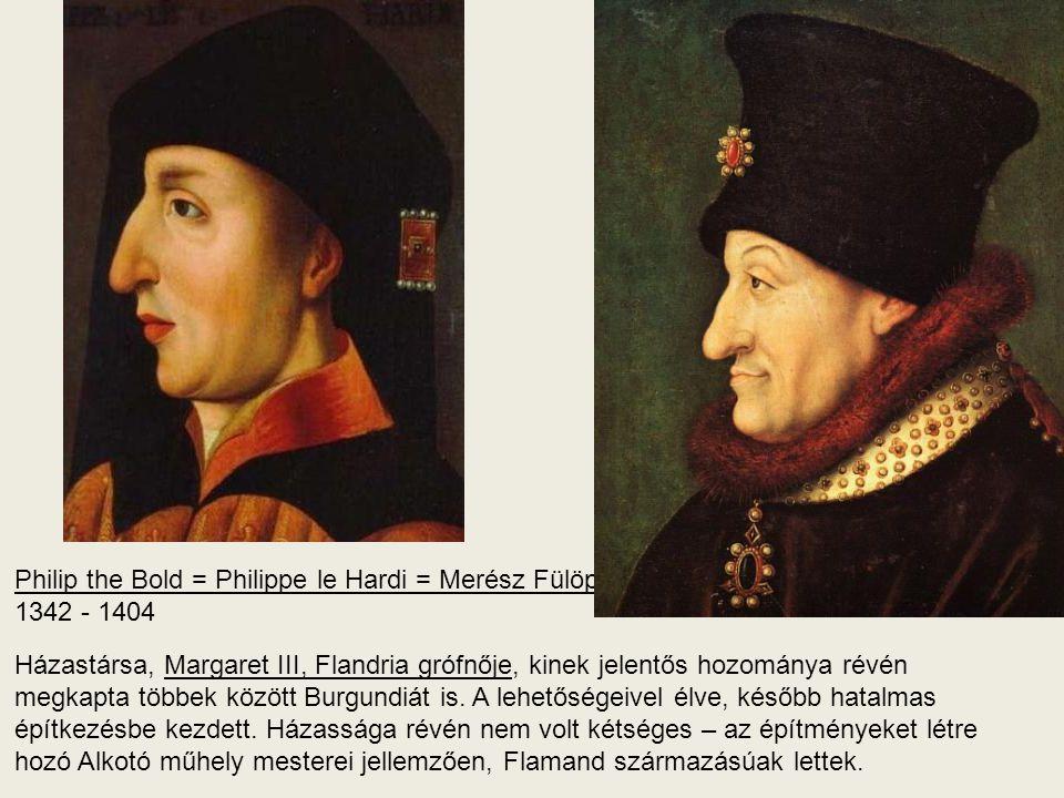 Philip the Bold = Philippe le Hardi = Merész Fülöp 1342 - 1404