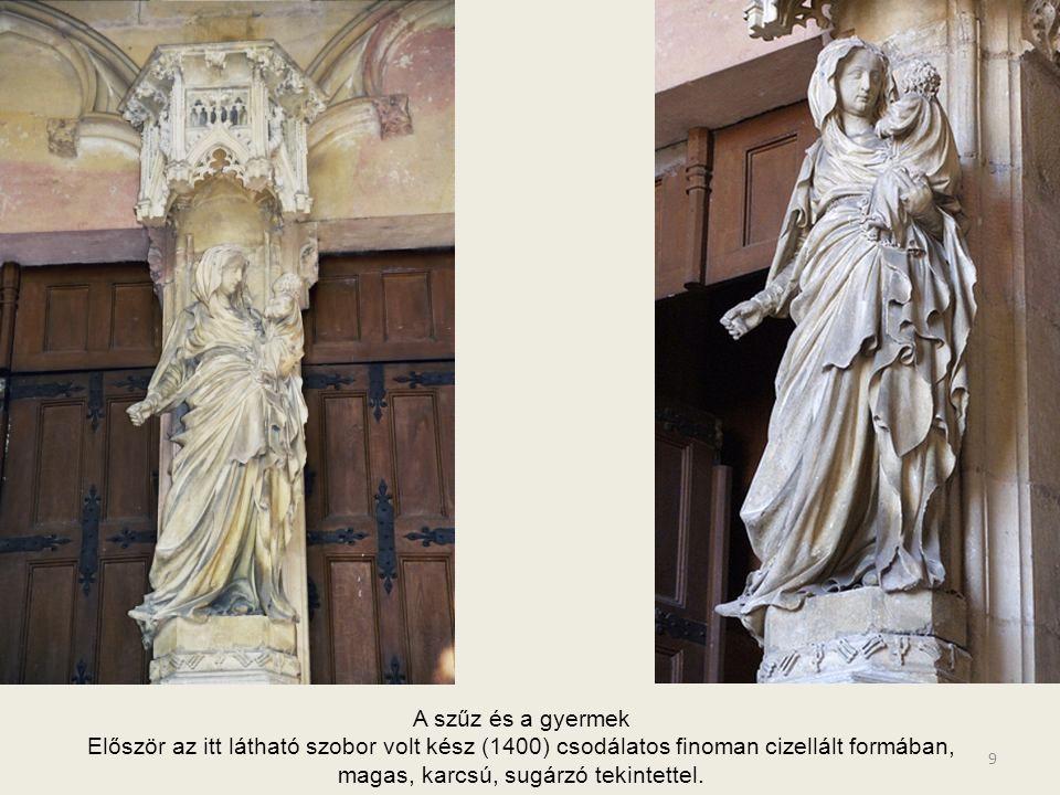 A szűz és a gyermek Először az itt látható szobor volt kész (1400) csodálatos finoman cizellált formában, magas, karcsú, sugárzó tekintettel.