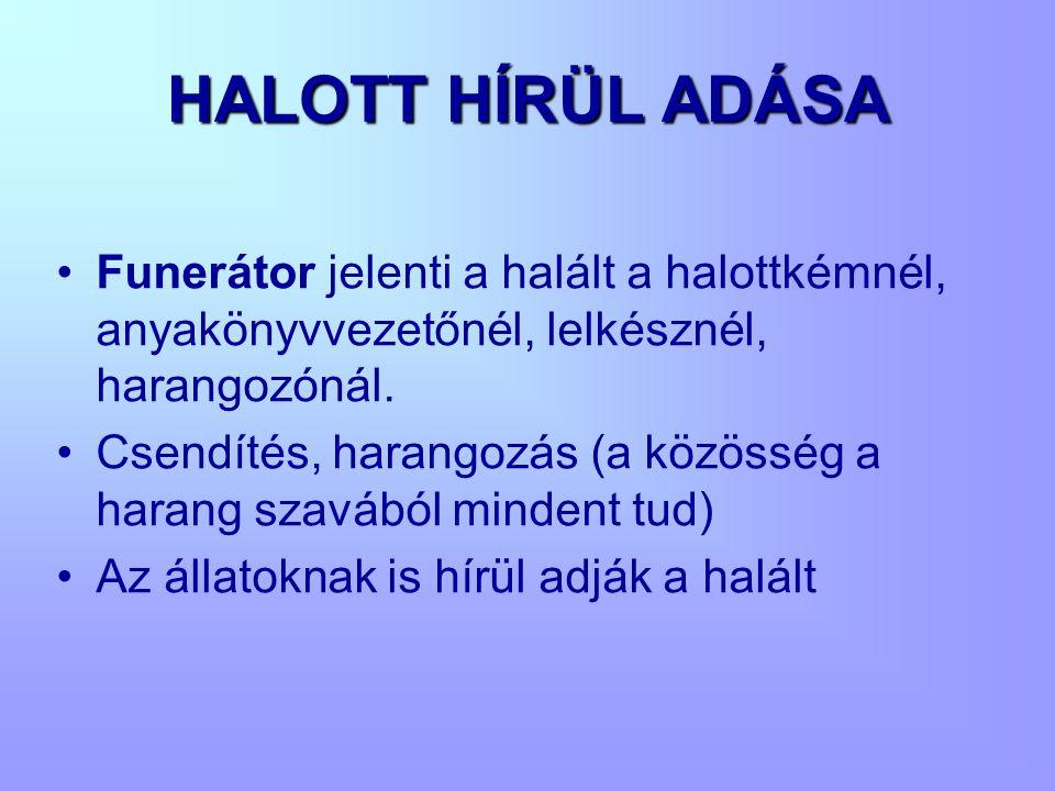 HALOTT HÍRÜL ADÁSA Funerátor jelenti a halált a halottkémnél, anyakönyvvezetőnél, lelkésznél, harangozónál.