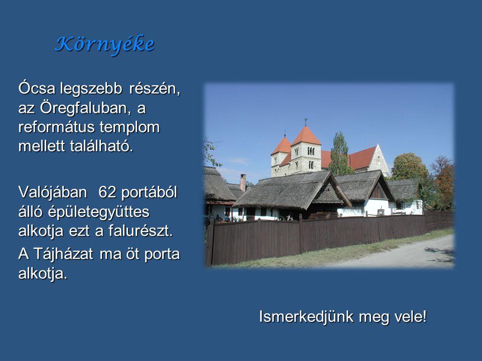 Környéke Ócsa legszebb részén, az Öregfaluban, a református templom mellett található.