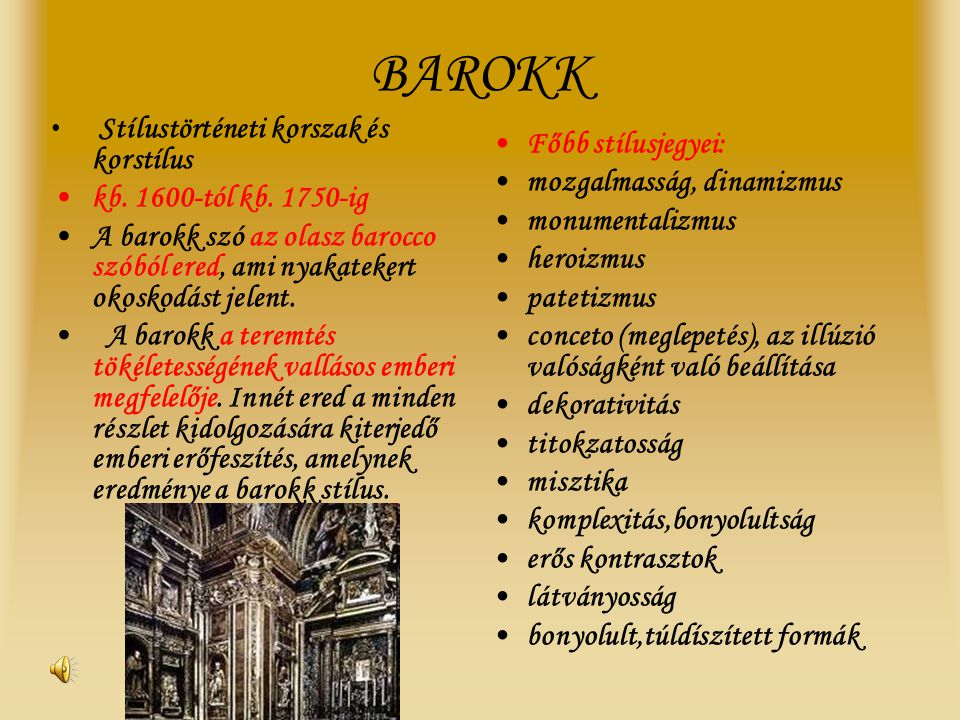BAROKK Stílustörténeti korszak és korstílus. kb. 1600-tól kb. 1750-ig.