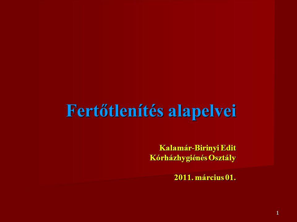 Fertőtlenítés alapelvei Kalamár-Birinyi Edit Kórházhygiénés Osztály 2011. március 01.