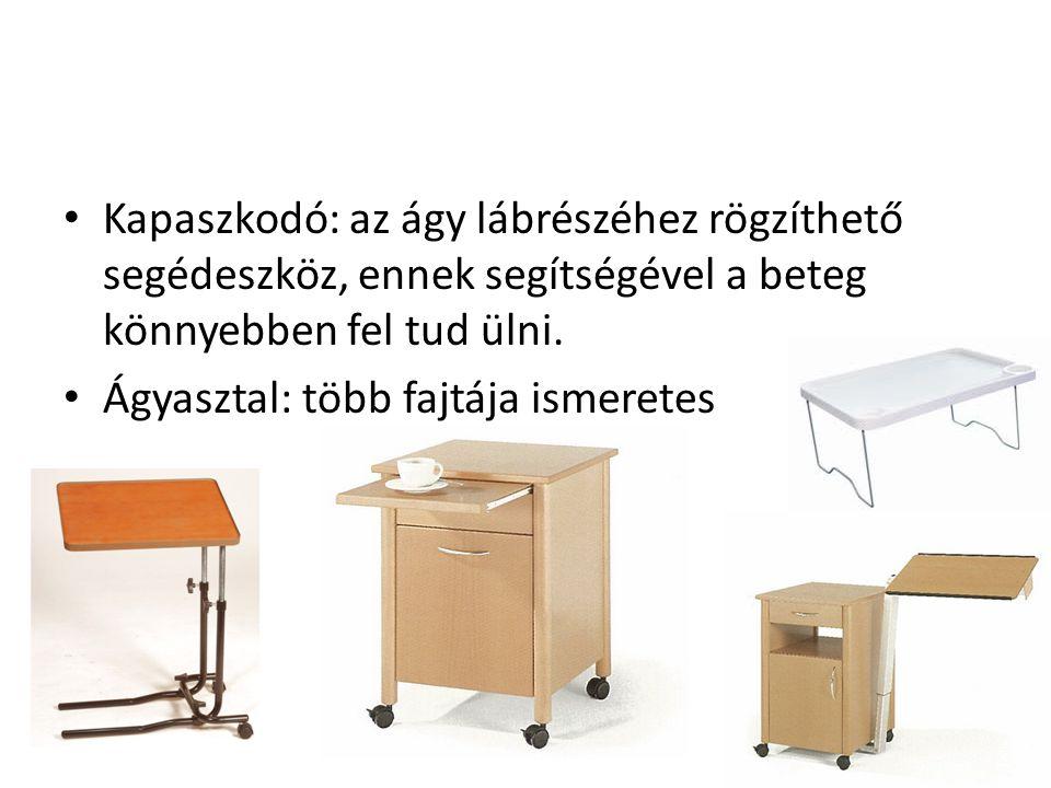 Kapaszkodó: az ágy lábrészéhez rögzíthető segédeszköz, ennek segítségével a beteg könnyebben fel tud ülni.