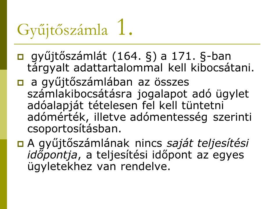 Gyűjtőszámla 1. gyűjtőszámlát (164. §) a 171. §-ban tárgyalt adattartalommal kell kibocsátani.