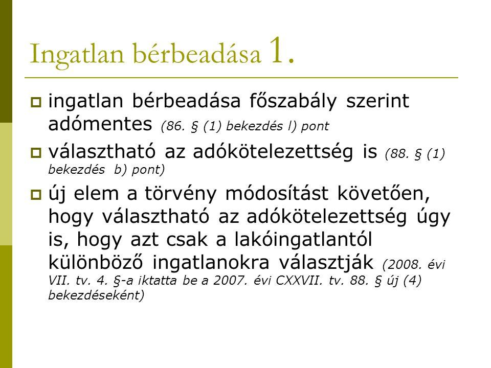 Ingatlan bérbeadása 1. ingatlan bérbeadása főszabály szerint adómentes (86. § (1) bekezdés l) pont.
