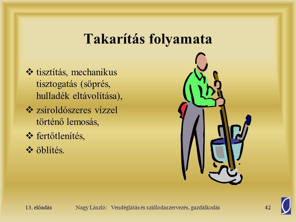 Takarítás folyamata tisztítás, mechanikus tisztogatás (söprés, hulladék eltávolítása), zsíroldószeres vízzel történő lemosás,