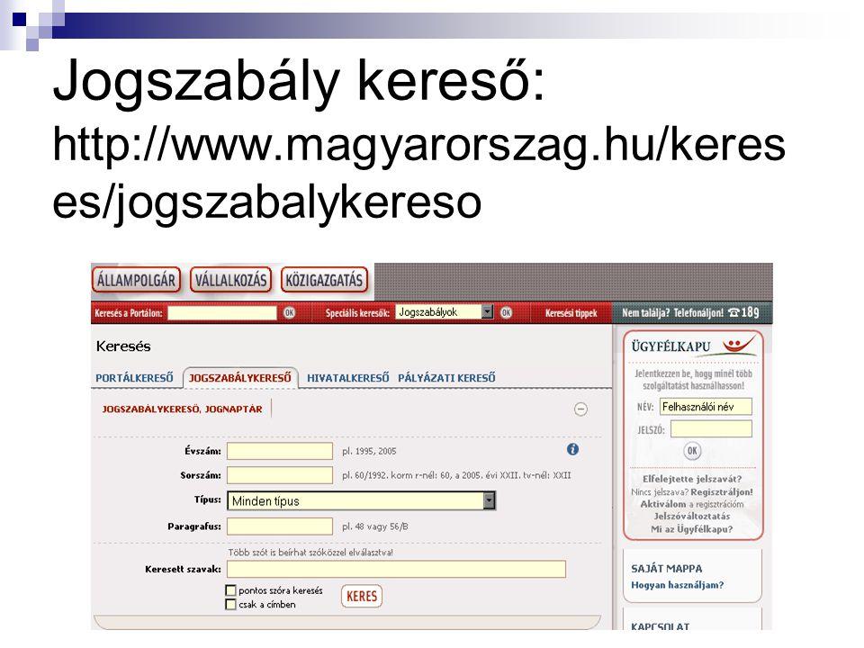 Jogszabály kereső: http://www.magyarorszag.hu/kereses/jogszabalykereso