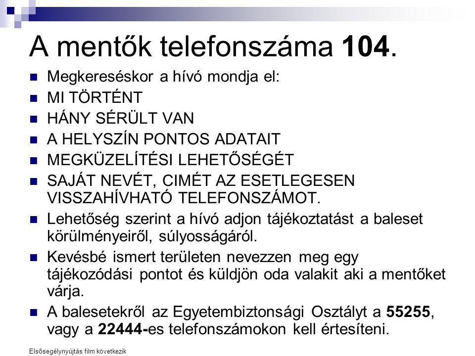 A mentők telefonszáma 104. Megkereséskor a hívó mondja el: MI TÖRTÉNT