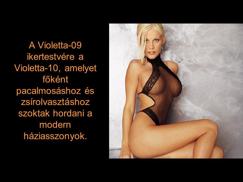 A Violetta-09 ikertestvére a Violetta-10, amelyet főként pacalmosáshoz és zsírolvasztáshoz szoktak hordani a modern háziasszonyok.