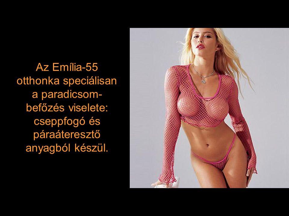 Az Emília-55 otthonka speciálisan a paradicsom-befőzés viselete: cseppfogó és páraáteresztő anyagból készül.