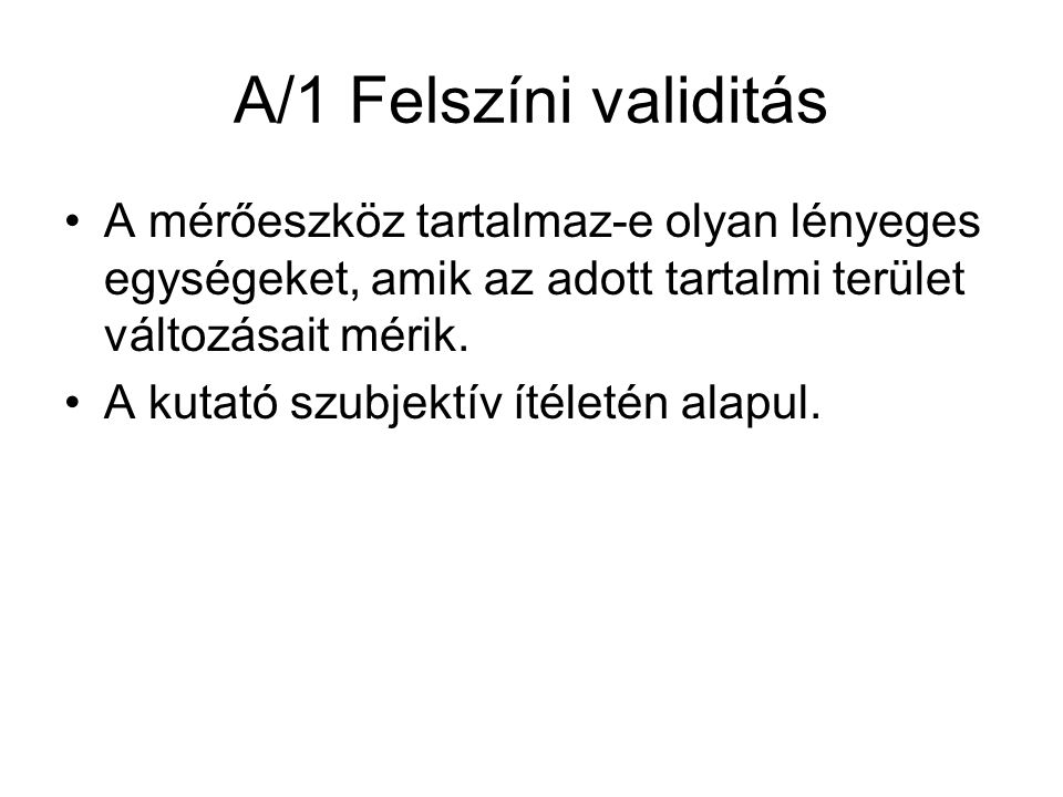 A/1 Felszíni validitás A mérőeszköz tartalmaz-e olyan lényeges egységeket, amik az adott tartalmi terület változásait mérik.