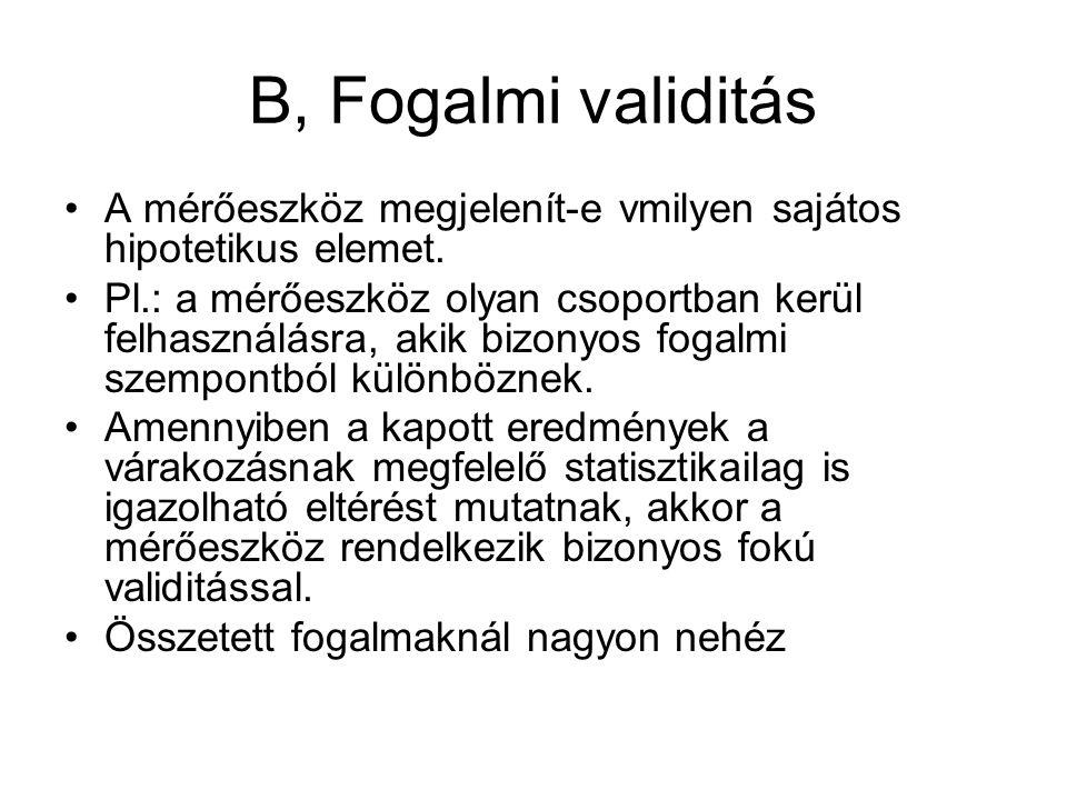 B, Fogalmi validitás A mérőeszköz megjelenít-e vmilyen sajátos hipotetikus elemet.