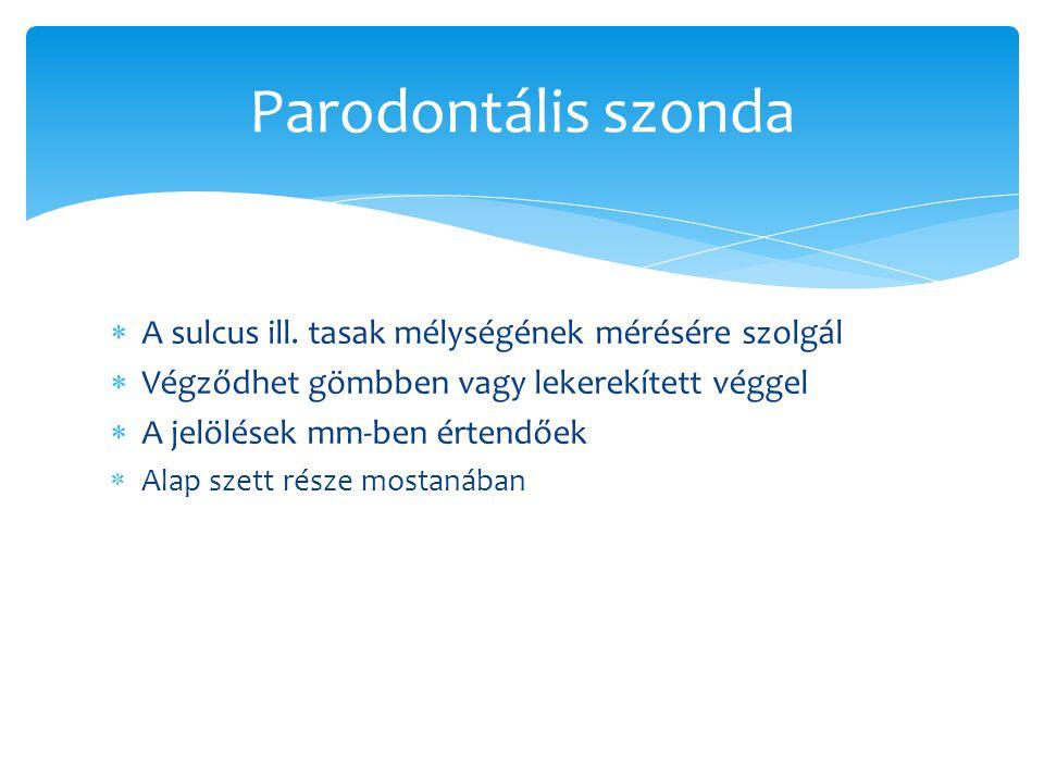 Parodontális szonda A sulcus ill. tasak mélységének mérésére szolgál