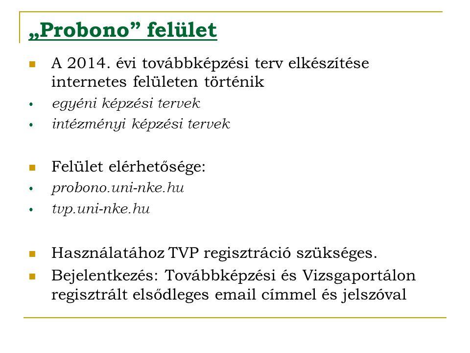 """""""Probono felület A 2014. évi továbbképzési terv elkészítése internetes felületen történik. egyéni képzési tervek."""
