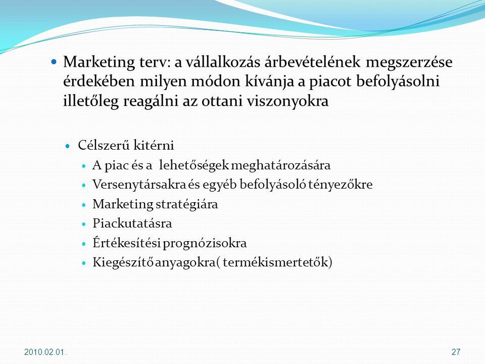 Marketing terv: a vállalkozás árbevételének megszerzése érdekében milyen módon kívánja a piacot befolyásolni illetőleg reagálni az ottani viszonyokra