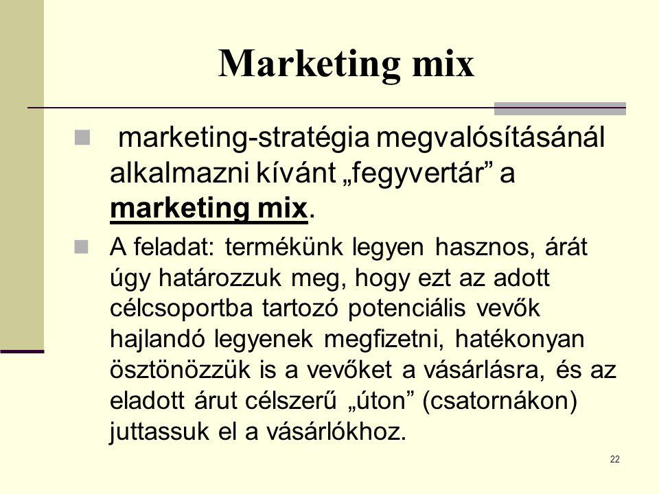 """Marketing mix marketing-stratégia megvalósításánál alkalmazni kívánt """"fegyvertár a marketing mix."""