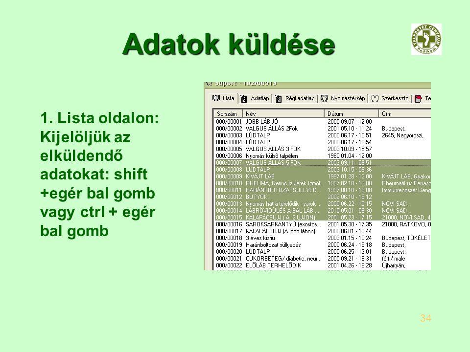 Adatok küldése 1. Lista oldalon: Kijelöljük az elküldendő adatokat: shift +egér bal gomb vagy ctrl + egér bal gomb.