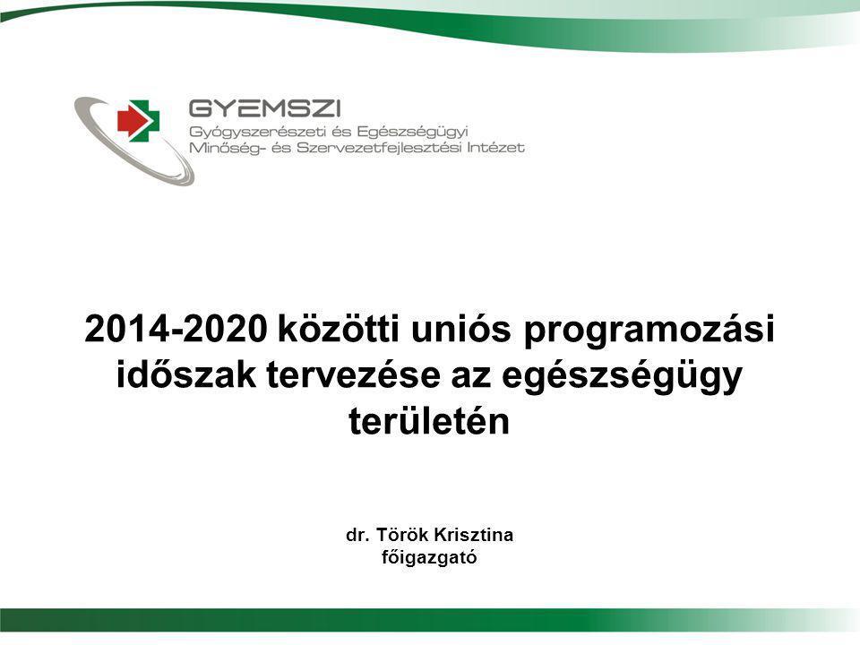 2014-2020 közötti uniós programozási időszak tervezése az egészségügy területén dr.