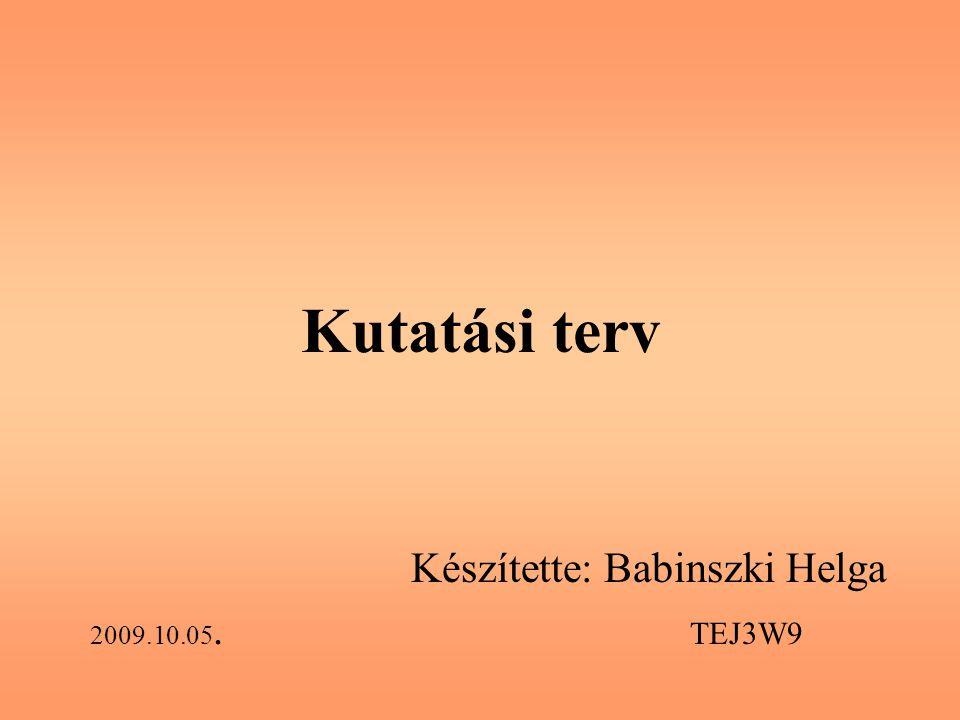 Készítette: Babinszki Helga 2009.10.05. TEJ3W9