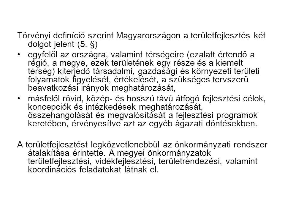 Törvényi definíció szerint Magyarországon a területfejlesztés két dolgot jelent (5. §)
