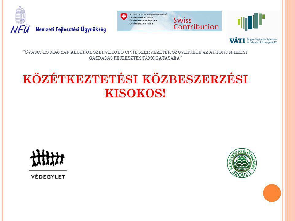 Svájci és magyar alulról szerveződő civil szervezetek szövetsége az autonóm helyi gazdaságfejlesztés támogatására KÖZÉTKEZTETÉSI KÖZBESZERZÉSI KISOKOS!