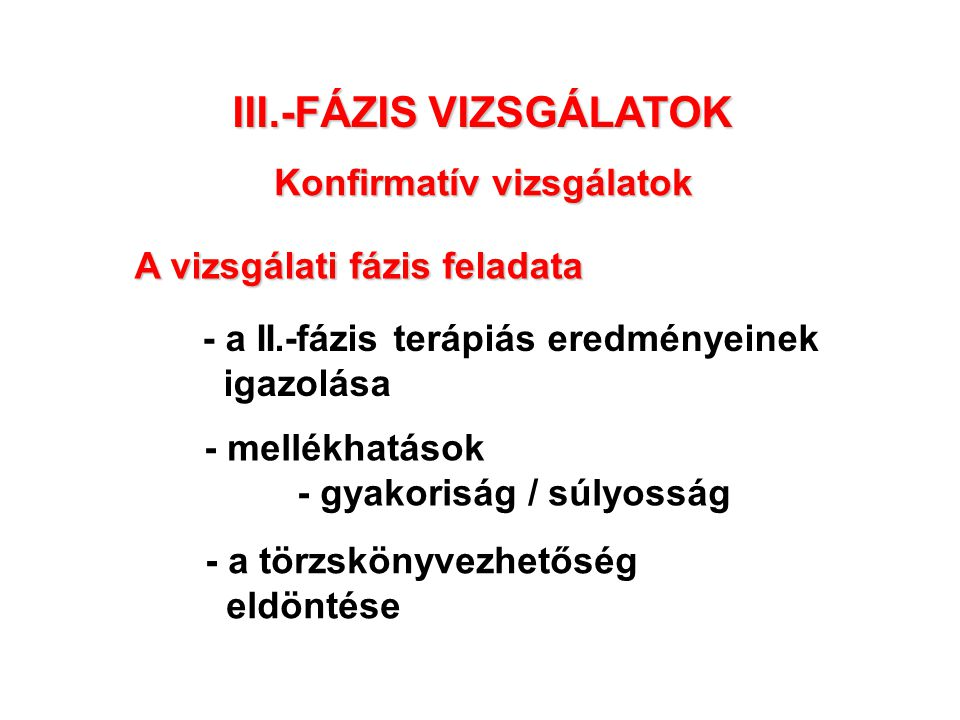III.-FÁZIS VIZSGÁLATOK Konfirmatív vizsgálatok