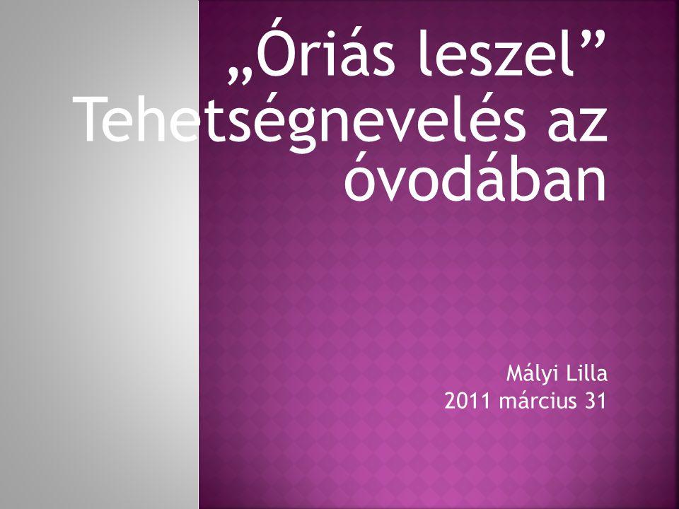 """""""Óriás leszel Tehetségnevelés az óvodában Mályi Lilla 2011 március 31"""