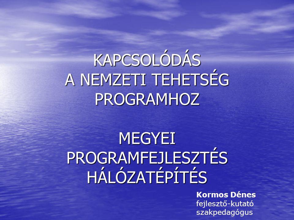 KAPCSOLÓDÁS A NEMZETI TEHETSÉG PROGRAMHOZ MEGYEI PROGRAMFEJLESZTÉS HÁLÓZATÉPÍTÉS