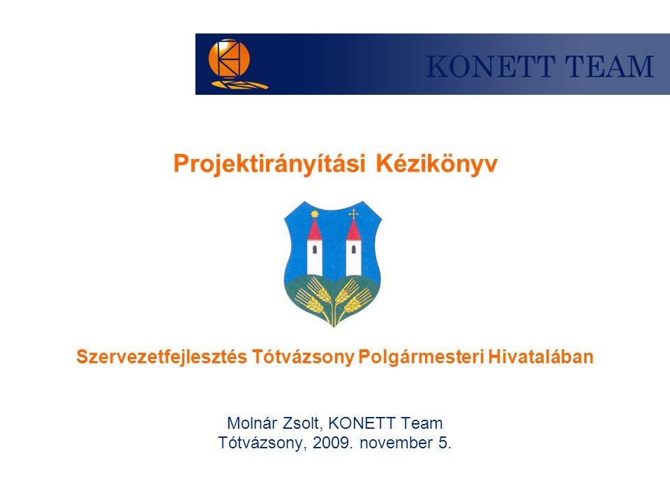Projektirányítási Kézikönyv Szervezetfejlesztés Tótvázsony Polgármesteri Hivatalában Molnár Zsolt, KONETT Team Tótvázsony, 2009.