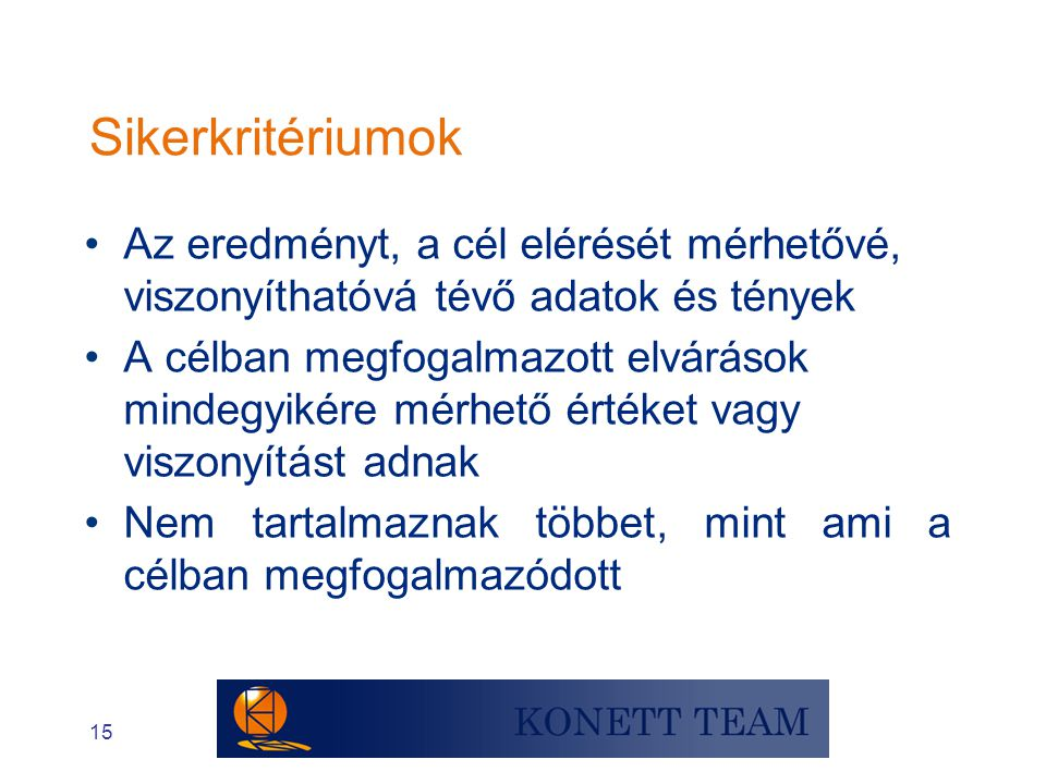 Sikerkritériumok Az eredményt, a cél elérését mérhetővé, viszonyíthatóvá tévő adatok és tények.
