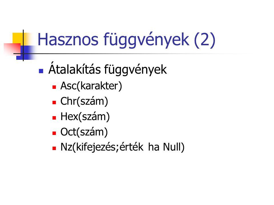 Hasznos függvények (2) Átalakítás függvények Asc(karakter) Chr(szám)