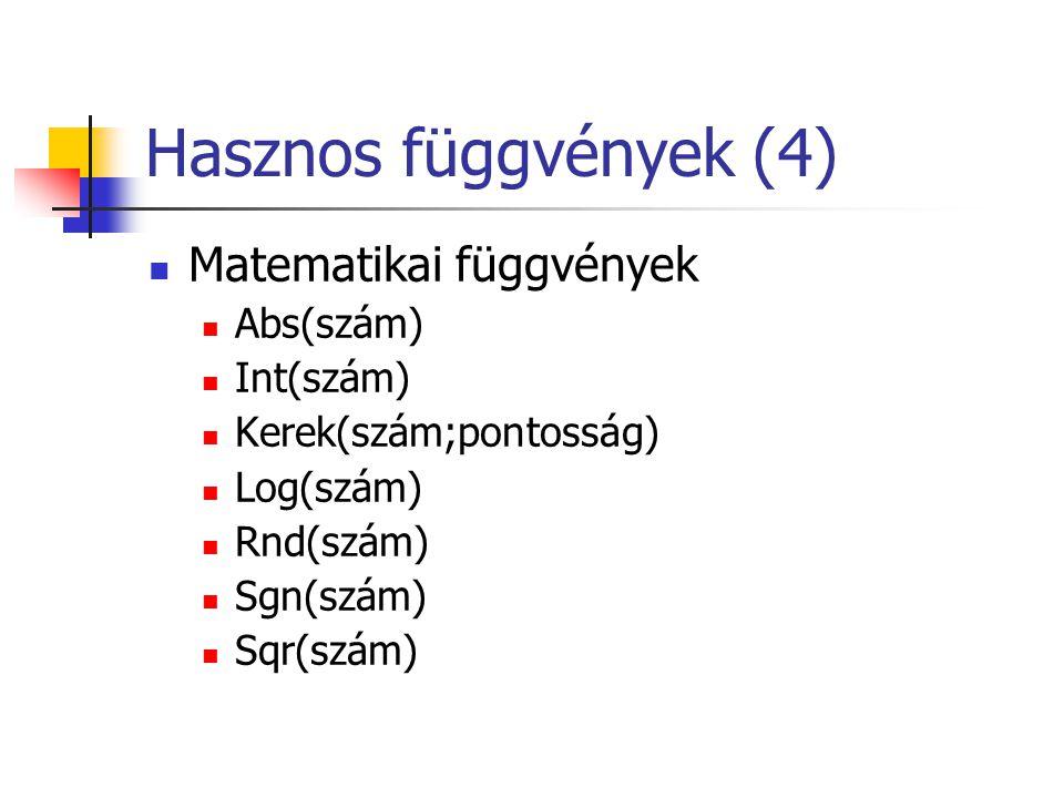 Hasznos függvények (4) Matematikai függvények Abs(szám) Int(szám)