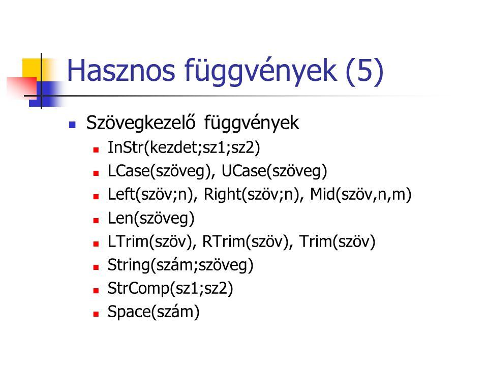Hasznos függvények (5) Szövegkezelő függvények InStr(kezdet;sz1;sz2)