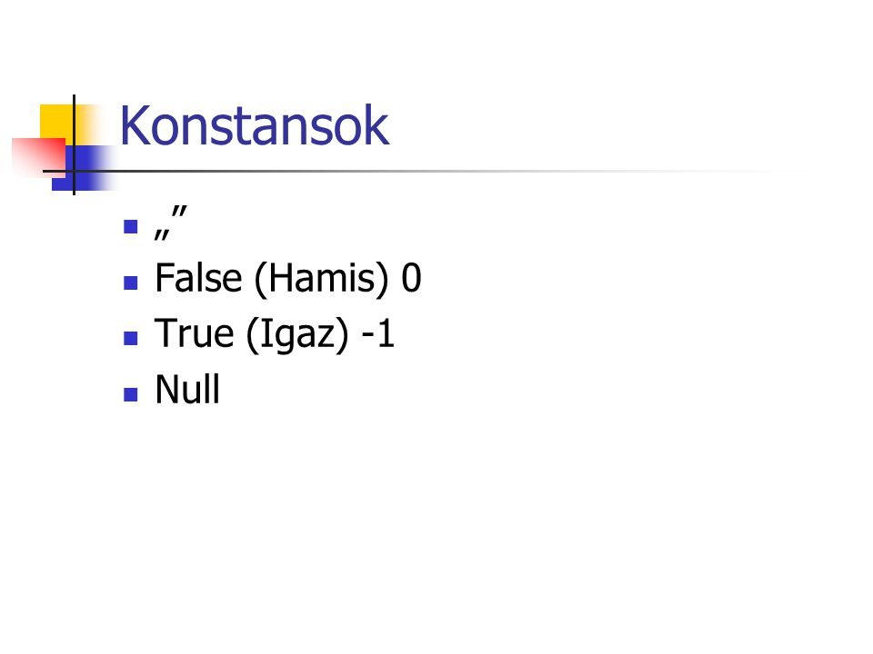 "Konstansok "" False (Hamis) 0 True (Igaz) -1 Null"