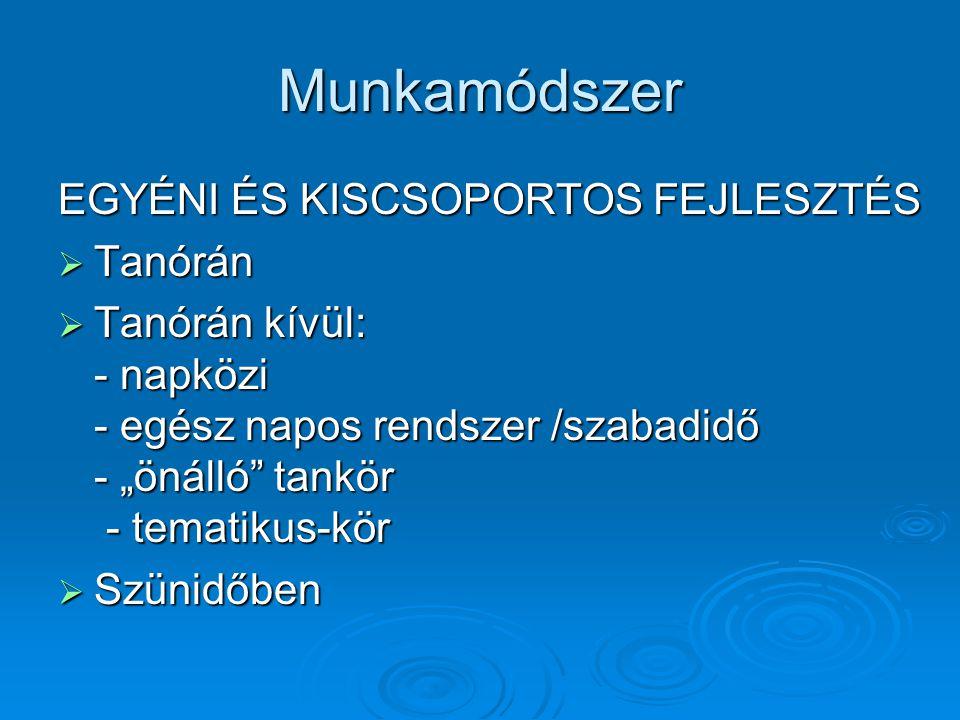Munkamódszer EGYÉNI ÉS KISCSOPORTOS FEJLESZTÉS Tanórán