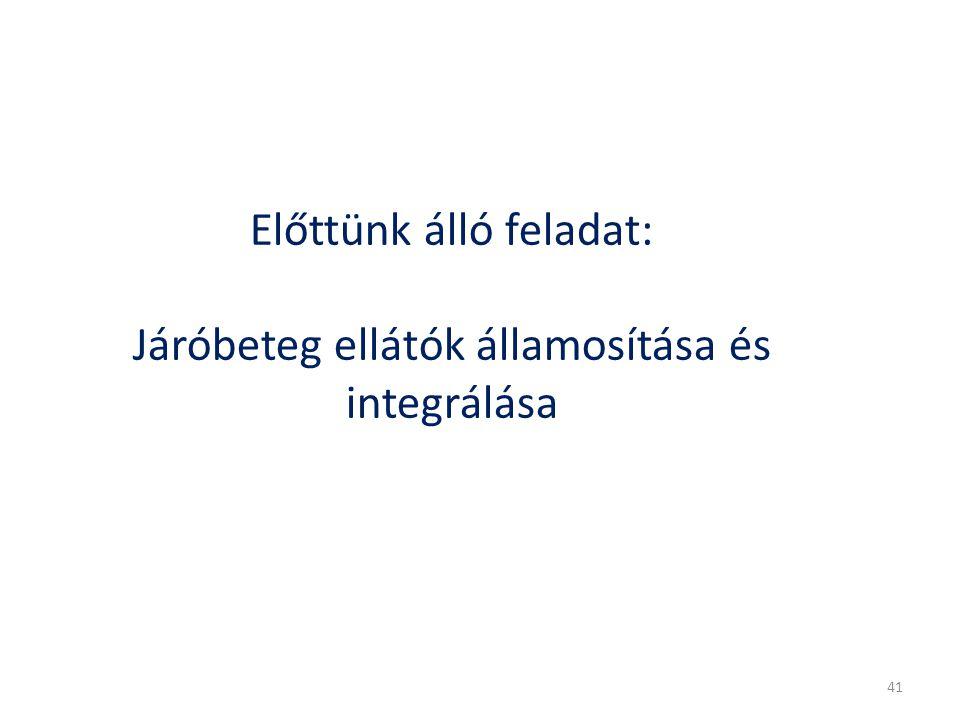 Előttünk álló feladat: Járóbeteg ellátók államosítása és integrálása