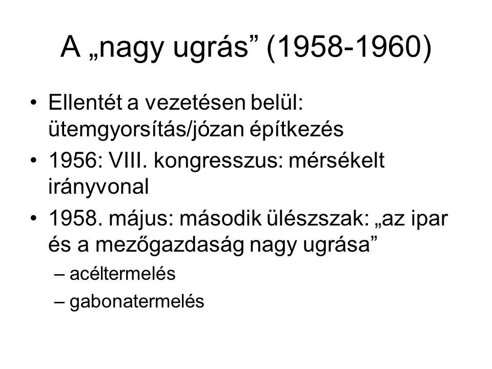 """A """"nagy ugrás (1958-1960) Ellentét a vezetésen belül: ütemgyorsítás/józan építkezés. 1956: VIII. kongresszus: mérsékelt irányvonal."""