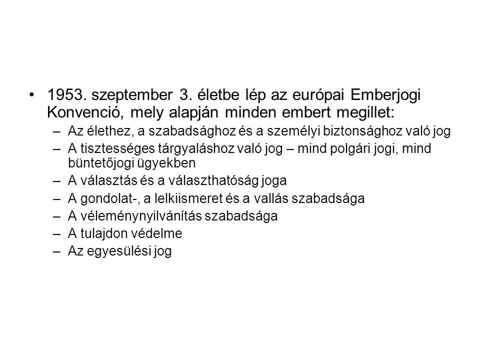 1953. szeptember 3. életbe lép az európai Emberjogi Konvenció, mely alapján minden embert megillet:
