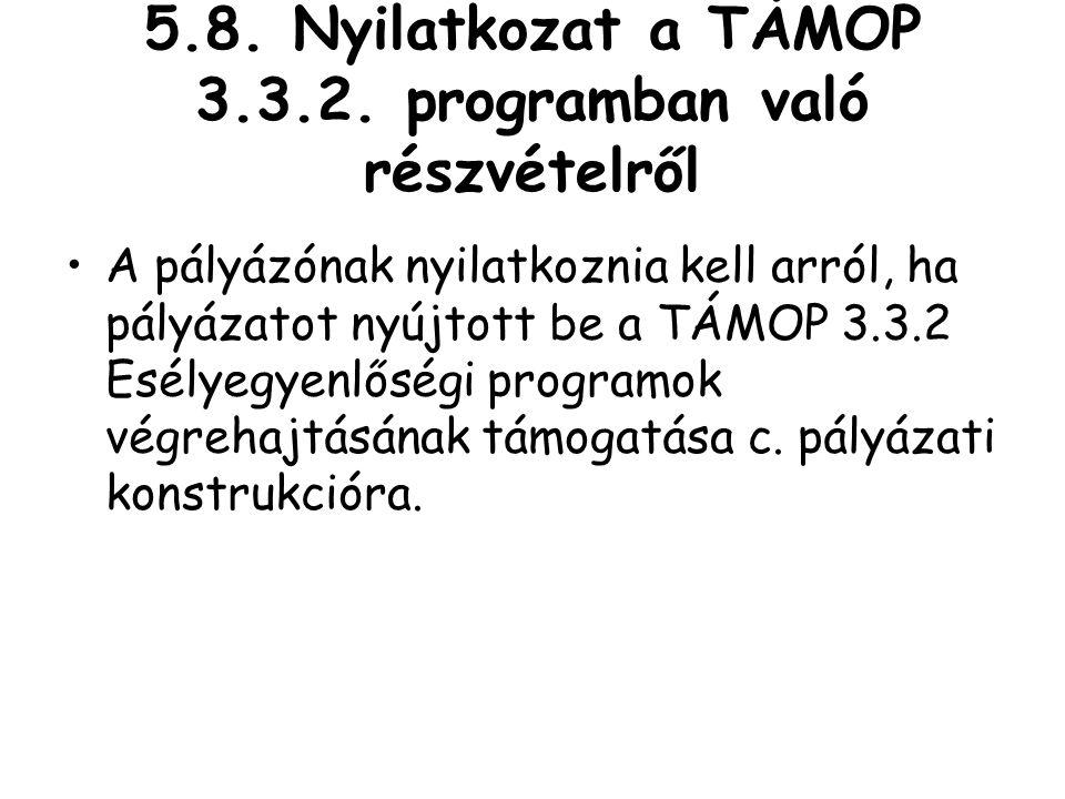 5.8. Nyilatkozat a TÁMOP 3.3.2. programban való részvételről