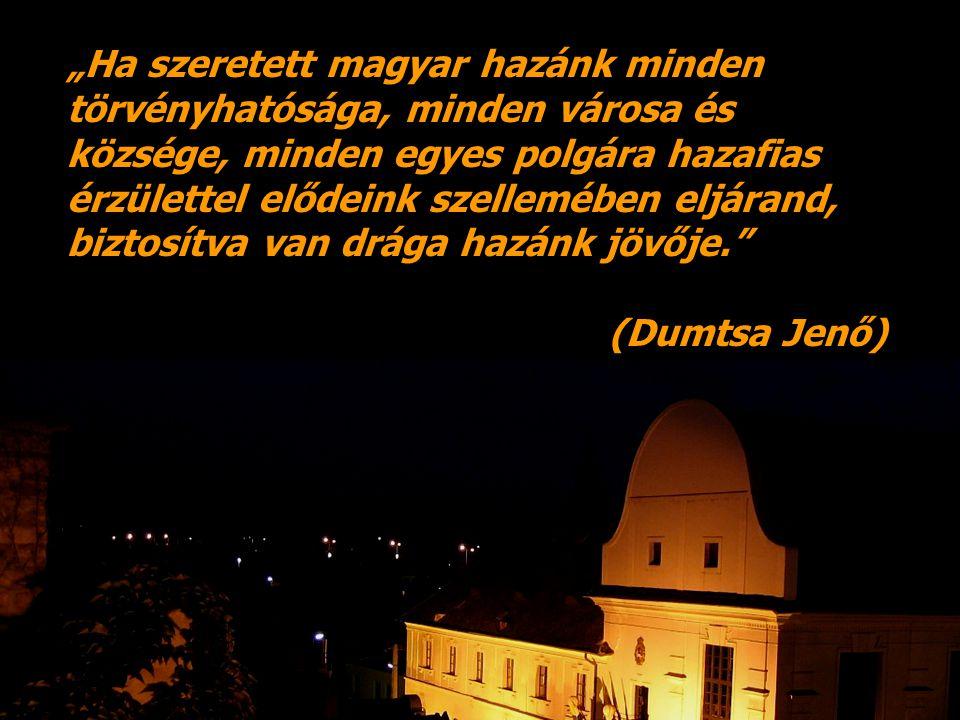 """""""Ha szeretett magyar hazánk minden törvényhatósága, minden városa és községe, minden egyes polgára hazafias érzülettel elődeink szellemében eljárand, biztosítva van drága hazánk jövője."""
