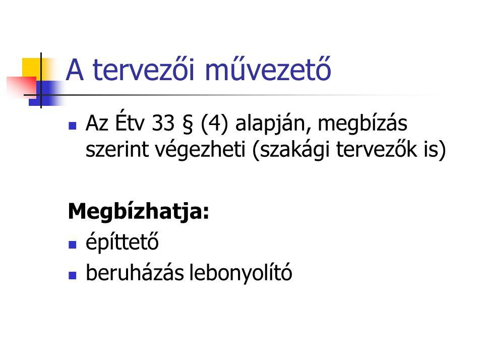 A tervezői művezető Az Étv 33 § (4) alapján, megbízás szerint végezheti (szakági tervezők is) Megbízhatja: