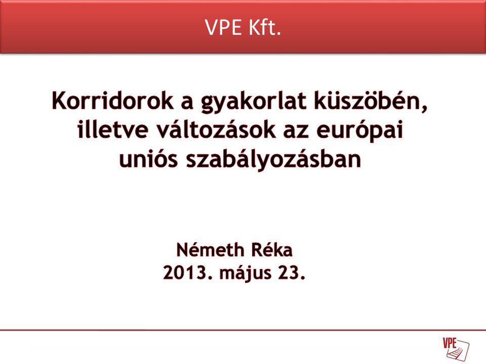 VPE Kft. Korridorok a gyakorlat küszöbén, illetve változások az európai uniós szabályozásban.