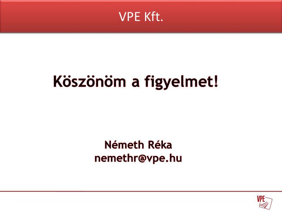 VPE Kft. Köszönöm a figyelmet! Németh Réka nemethr@vpe.hu