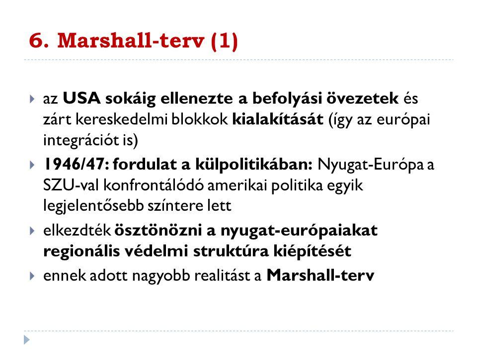 6. Marshall-terv (1) az USA sokáig ellenezte a befolyási övezetek és zárt kereskedelmi blokkok kialakítását (így az európai integrációt is)