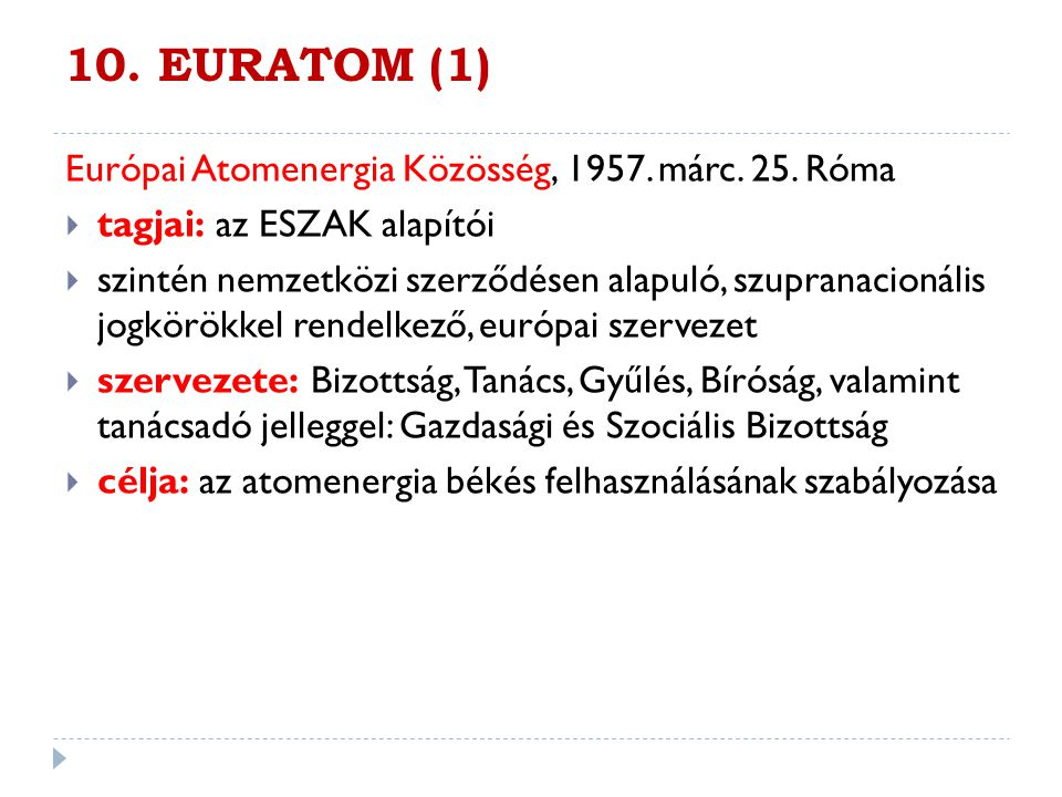10. EURATOM (1) Európai Atomenergia Közösség, 1957. márc. 25. Róma